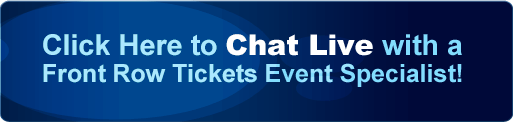 Click here to chat live with a front row tickets event specialist
